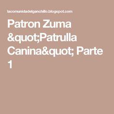 "Patron Zuma ""Patrulla Canina"" Parte 1"