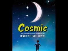 Cosmic, by Frank Cottrell Boyce, 311 pp, RL 5 Great Books, My Books, First Year Teachers, Book Trailers, Reading Levels, Chapter Books, Screenwriting, Cosmic, The Book