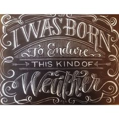 I was born to endure this kind of weather, First Aid Kit lyric. Hand-lettered by Katie Mack of Tall Whiskey Ginger.