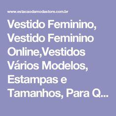 Vestido Feminino, Vestido Feminino Online,Vestidos Vários Modelos, Estampas e Tamanhos, Para Quem Já Sabe O Que Vestir e Para Quem Precisa de Uma Ajudinha - Estacao Store