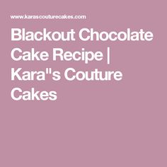 "Blackout Chocolate Cake Recipe | Kara""s Couture Cakes"