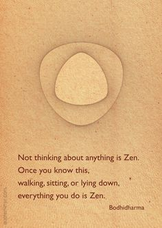 Not thinking about anything is Zen. Once you know this, walking, sitting, or lying down, everything you do is Zen. Zen Quotes, Life Quotes Love, Nature Quotes, Wisdom Quotes, Inspirational Quotes, Zen Sayings, Time Quotes, Short Quotes, Motivational Quotes