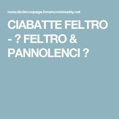 CIABATTE FELTRO - ♥ FELTRO & PANNOLENCI ♥
