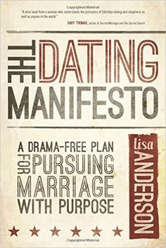 "you can break the cycle of dating dysfunction and learn to honor marriage, marry well, and live intentionally while you wait. Lisa Anderson's story proves it's possible.  The Dating Manifesto is neither a cheesy formula for finding a spouse nor a feel-good book about how the person for you is ""out there"" if you only ""believe."" Instead, it's a challenge to wise up, own your junk, and chart a bold new course for your relationship future."