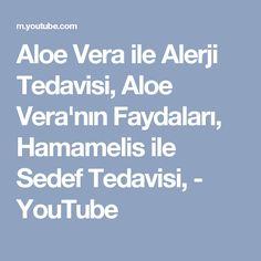 Aloe Vera ile Alerji Tedavisi, Aloe Vera'nın Faydaları, Hamamelis ile Sedef Tedavisi, - YouTube