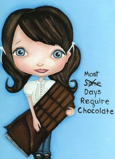 Items similar to Most Days Require Chocolate Kitchen Art Big Eyed Artwork Chocolate Lovers Quote Print Cute Office Wall Decor Chocoholic Gift Small Poster on Etsy