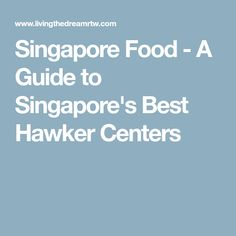 Singapore Food - A Guide to Singapore's Best Hawker Centers