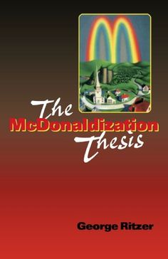 The mcdonaldization thesis explorations and extensions by george ritzer