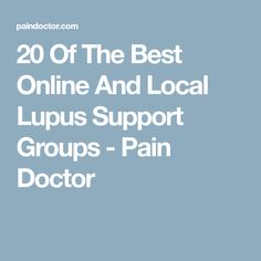 20 Of The Best Online And Local Lupus Support Groups - Pain Doctor
