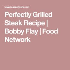 Perfectly Grilled Steak Recipe | Bobby Flay | Food Network