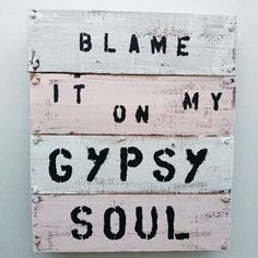 Blame It On My Gypsy Soul Pallet art. Nope, I blame it on your racism.
