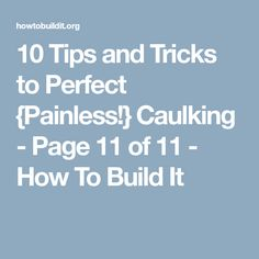 10 Tips and Tricks to Perfect {Painless!} Caulking - Page 11 of 11 - How To Build It Caulking Tips, Internet Offers, Helping Cleaning, Working Area, Painting Tips, Understanding Yourself, Home Improvement Projects, Get Started, Something To Do