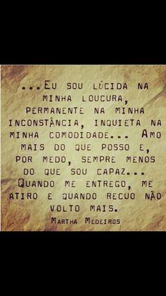 Martha Medeiros  Tá aí uma mulher que eu teria inveja.Vai escrever bem assim viu! Mas a admiro tanto e a admiração anula qualquer inveja!