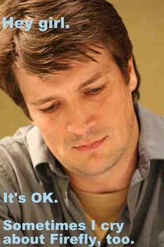 Nathan Fillion, you can cry on my shoulder.