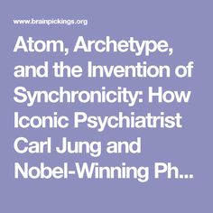 Atom, Archetype, and the Invention of Synchronicity: How Iconic Psychiatrist Carl Jung and Nobel-Winning Physicist Wolfgang Pauli Bridged Mind and Matter – Brain Pickings