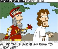 Take up the cross and follow me. 😂