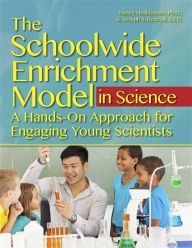 The Schoolwide Enrichment Model in Science: A Hands-On Approach for Engaging Young Scientists by Nancy Heilbronner | 9781618214997 | Paperback | Barnes & Noble