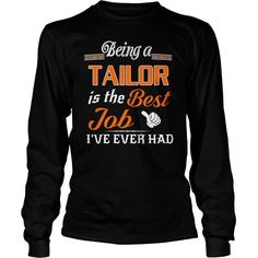 Being A Tailor Is The Best Job T-Shirt #gift #ideas #Popular #Everything #Videos #Shop #Animals #pets #Architecture #Art #Cars #motorcycles #Celebrities #DIY #crafts #Design #Education #Entertainment #Food #drink #Gardening #Geek #Hair #beauty #Health #fitness #History #Holidays #events #Home decor #Humor #Illustrations #posters #Kids #parenting #Men #Outdoors #Photography #Products #Quotes #Science #nature #Sports #Tattoos #Technology #Travel #Weddings #Women