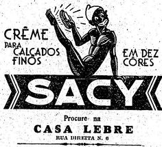 """""""Creme para calçados finos Sacy, em dez cores. Procure na Casa Lebre. Rua Direita, 6″.    Publicado na edição de 7 de maio de 1932.  http://blogs.estadao.com.br/reclames-do-estadao/2011/05/25/graxa-de-sapato-sacy/"""
