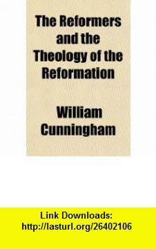 The Reformers and the Theology of the Reformation (9781150173042) William Cunningham , ISBN-10: 1150173041  , ISBN-13: 978-1150173042 ,  , tutorials , pdf , ebook , torrent , downloads , rapidshare , filesonic , hotfile , megaupload , fileserve