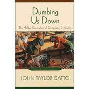 """Dumbing Us Down: The Hidden Curriculum of Compulsory Schooling""   by John Taylor Gatto;  NYC school teacher for 30 years and recipient of NY State Teacher of the Year;  criticism of public school's focus on COMPLIANCE rather than inquiry and learning"