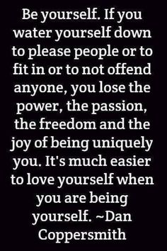 Be yourself and be true to your heart