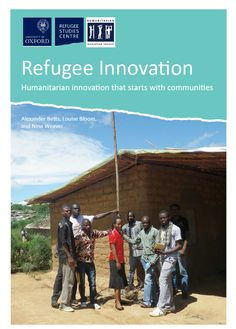 Refugee Innovation: Humanitarian Innovation that Starts with Communities
