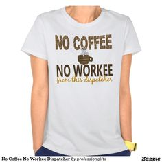 No Coffee No Workee Dispatcher Tee Shirt