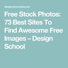 Free Stock Photos: 73 Best Sites To Find Awesome Free Images – Design School