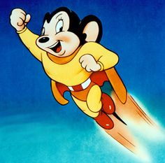 Here I come to save the day…..that means that Mighty Mouse is on his way!