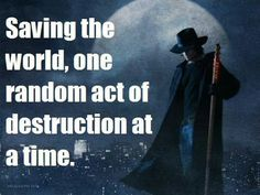 """""""Mostly I was saving my own ass. Just happened that the world was in the same spot."""" -Harry Dresden"""