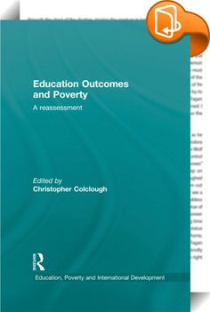 Education Outcomes and Poverty    ::  <P>What do we know about the outcomes of education in developing countries? Where are the gaps in our knowledge, and why are they important to fill? What are the policy challenges that underlie these knowledge gaps, and how can education best contribute to eliminating the problem of widespread poverty in the developing world?</P> <P>This book arises out of a five year, DFID-funded programme of research examining the impact of education on the lives...