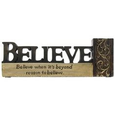 "Accent home or office décor with this elegant Gold Believe Figurine.    	Size: 7 1/2"" wide x 1"" thick x 2 1/2"" tall     	Full text: Believe when it's beyond reason to believe."