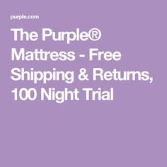 The Purple® Mattress - Free Shipping & Returns, 100 Night Trial