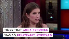 Anna Kendrick is so relateably awkward. Watch this video for some hilarious examples.