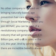 Monat is the newest in anti aging hair care, clinically proven and sold through the most powerful business in the world. Learn how you can have a virtual business partner open 365/24/7 and easy add a stream of income to what you are doing. Great for full time employees, stylists, stay at home parents, and those of you looking to add a multiple stream of income to your lifestyle.