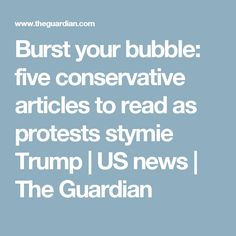Burst your bubble: five conservative articles to read as protests stymie Trump | US news | The Guardian