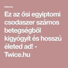 Ez az ősi egyiptomi csodaszer számos betegségből kigyógyít és hosszú életed ad! - Twice.hu