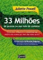 33 Milhões de Pessoas na Sua Rede de Contatos - Como Criar, Influenciar e Administrar um Negócio...