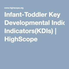 Infant-Toddler Key Developmental Indicators(KDIs) | HighScope