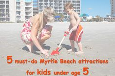 5 Must-Do Myrtle Beach Attractions For Kids Under Age 5