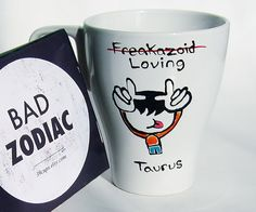 Funny Mug /Taurus Zodiac Mug / Rude / freakazoid/loving