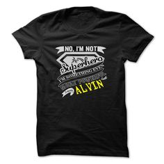 awesome ALVIN . No Im Not A Superhero Im Something Even More Powerful. I Am ALVIN - T Shirt Hoodie Hoodies YearName Birthday 2015