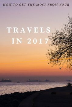 How to Get the Most From Your Travels in 2017  If you're like many of us, one of your New Year's Resolutions is to travel more. After all, who doesn't want to? But in my opinion, that's a terrible resolution.  I know that might sound funny coming from a travel blogger who's supposed to encourage people to go on adventures, but here's why: