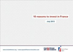 10 Reasons to invest in France http://www.invest-in-france.org/Medias/Publications/1429/10-reasons-to-invest-in-France-july-2013.pdf