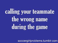 all the time… two girls on my team names' are Mar and Mer and I get them confused all the time Soccer Memes, Softball Quotes, Basketball Quotes, Football Humor, Funny Soccer, Gymnastics Quotes, Basketball Hoop, Soccer Girl Probs, Athlete Problems
