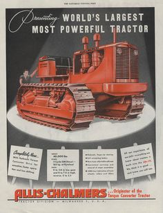 World's Most Powerful Tractor - 1947 Antique Tractors, Vintage Tractors, Old Farm Equipment, Heavy Equipment, Vintage Advertisements, Ads, Advertising, Earth Moving Equipment, Allis Chalmers Tractors