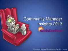 Community Manager Insights for 2013 by Get Satisfaction via Slideshare