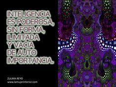 """""""Inteligencia es poderosa, sin forma, ilimitada y vacía de autoimportancia"""" Zulma Reyo #LaMujerInterior"""