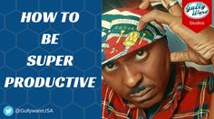 5 KILLER TIPS: How to be Productive for the 21st Century   GULLYWARE Studios Join our VIP Entourage Today.